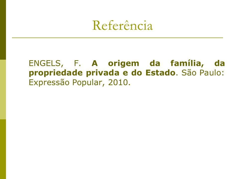 Referência ENGELS, F. A origem da família, da propriedade privada e do Estado.