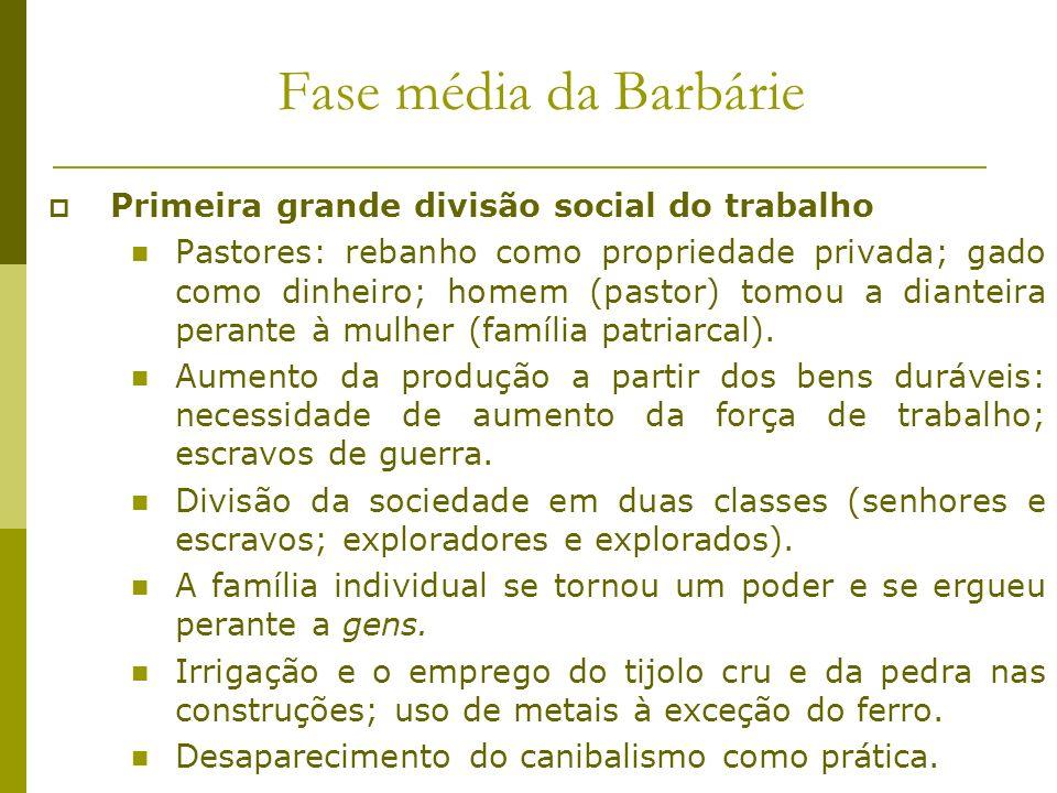 Fase média da Barbárie Primeira grande divisão social do trabalho