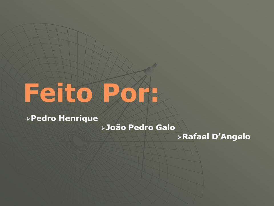 Feito Por: Pedro Henrique João Pedro Galo Rafael D'Angelo