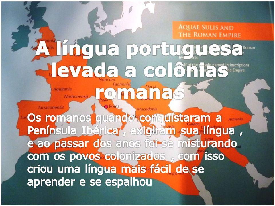 A língua portuguesa levada a colônias romanas