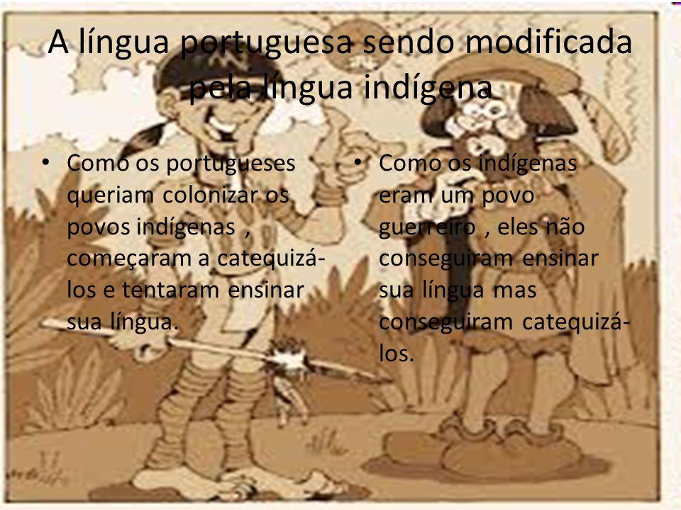 A língua portuguesa sendo modificada pela língua indígena