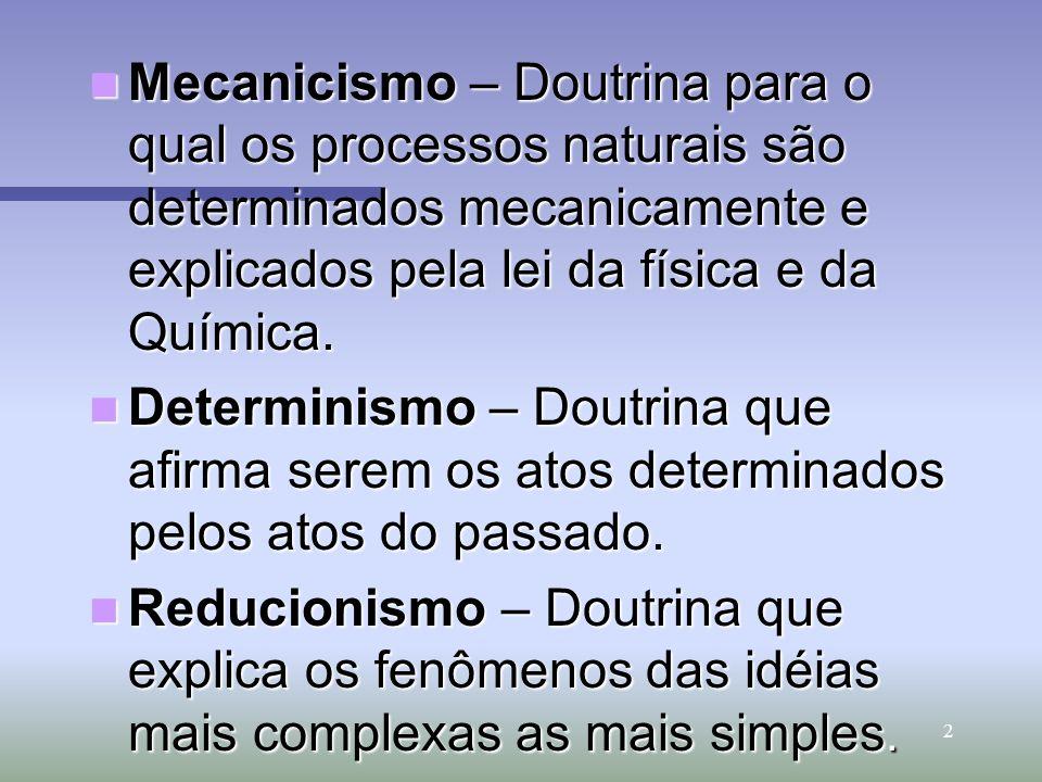 Mecanicismo – Doutrina para o qual os processos naturais são determinados mecanicamente e explicados pela lei da física e da Química.