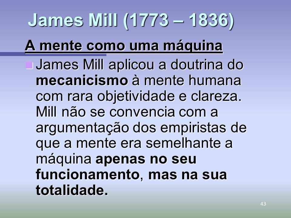 James Mill (1773 – 1836) A mente como uma máquina