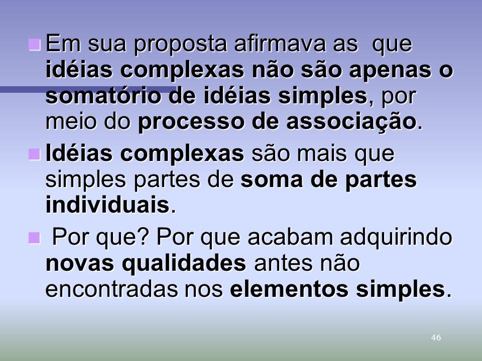 Em sua proposta afirmava as que idéias complexas não são apenas o somatório de idéias simples, por meio do processo de associação.