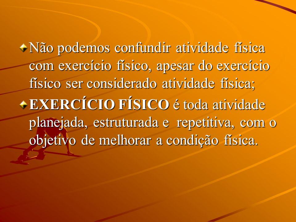 Não podemos confundir atividade física com exercício físico, apesar do exercício físico ser considerado atividade física;