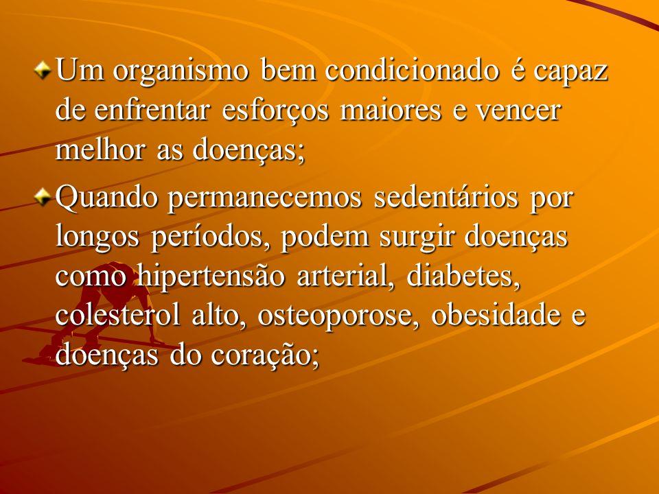 Um organismo bem condicionado é capaz de enfrentar esforços maiores e vencer melhor as doenças;