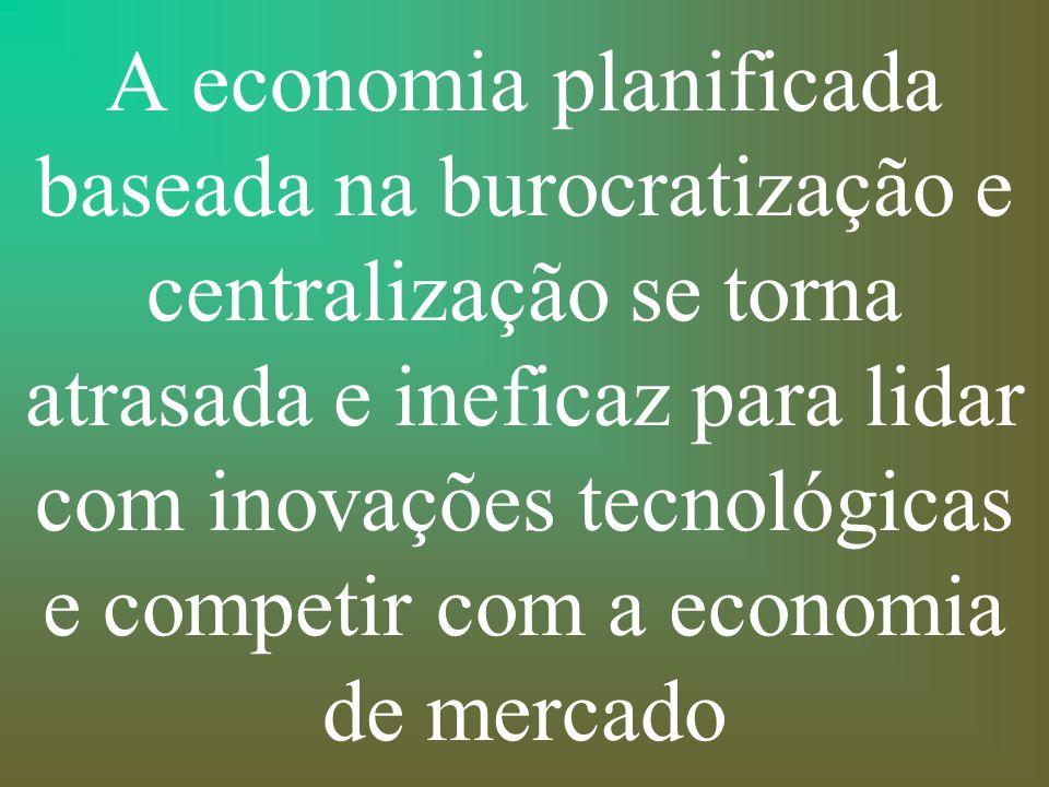 A economia planificada baseada na burocratização e centralização se torna atrasada e ineficaz para lidar com inovações tecnológicas e competir com a economia de mercado