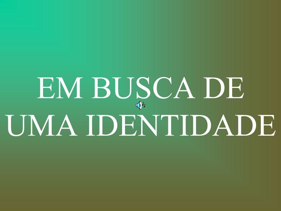 EM BUSCA DE UMA IDENTIDADE