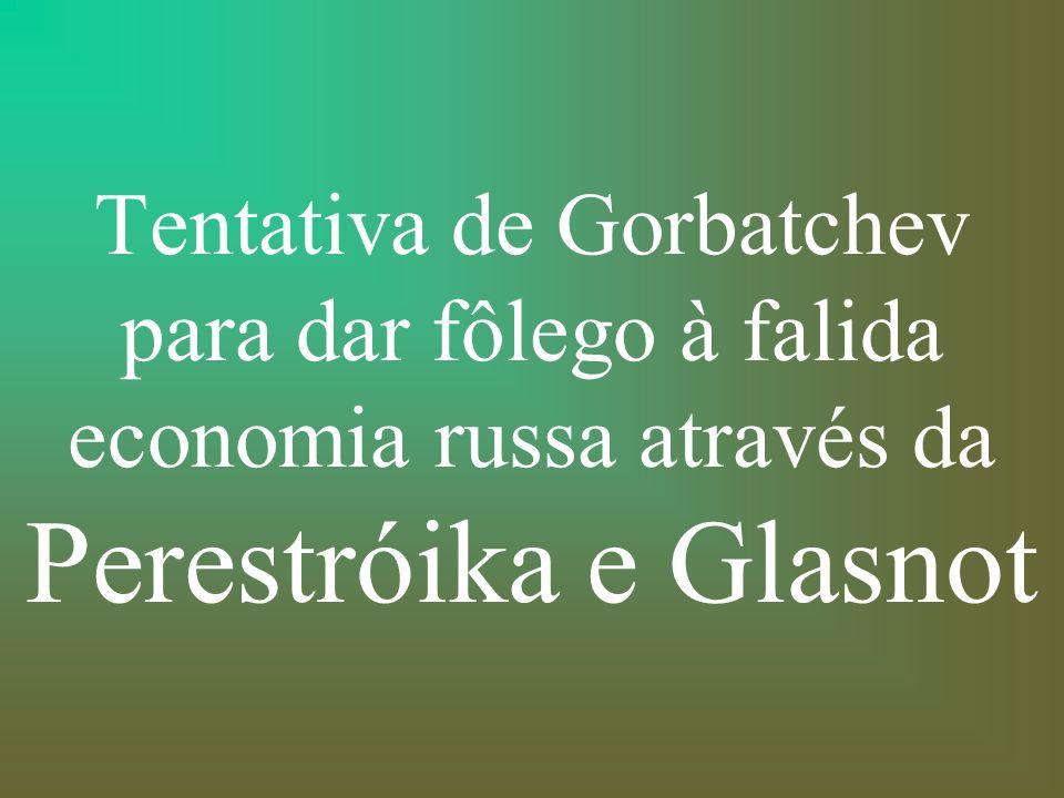 Tentativa de Gorbatchev para dar fôlego à falida economia russa através da Perestróika e Glasnot