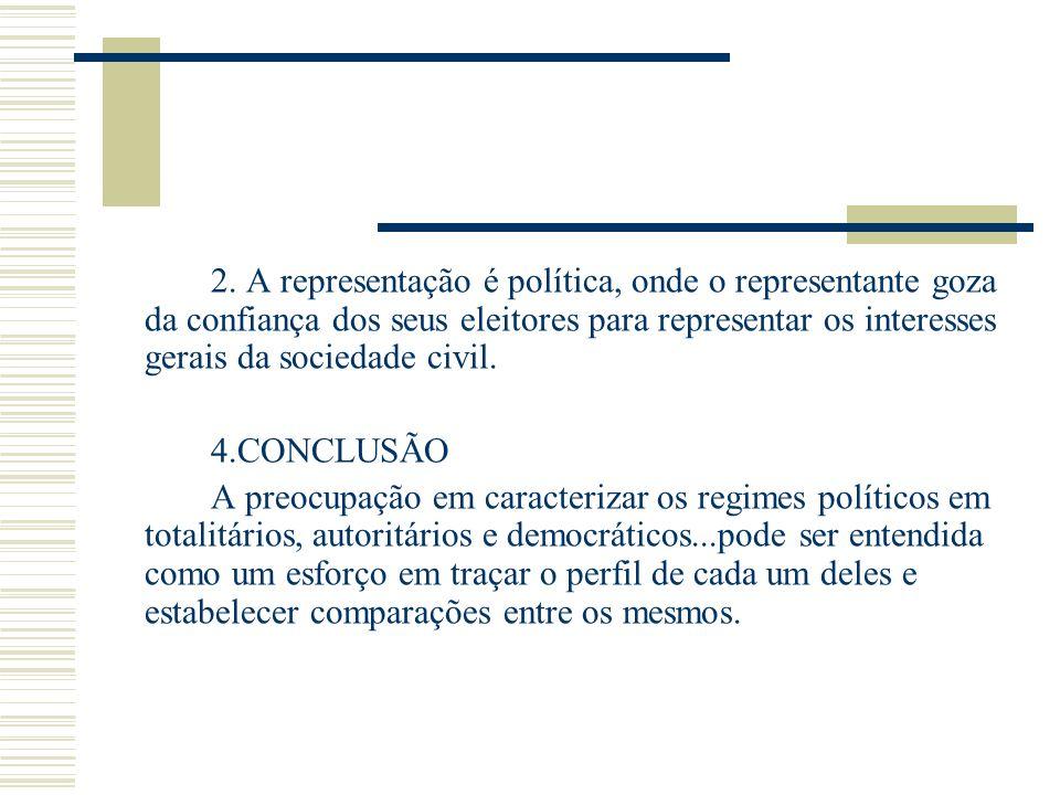 2. A representação é política, onde o representante goza da confiança dos seus eleitores para representar os interesses gerais da sociedade civil.