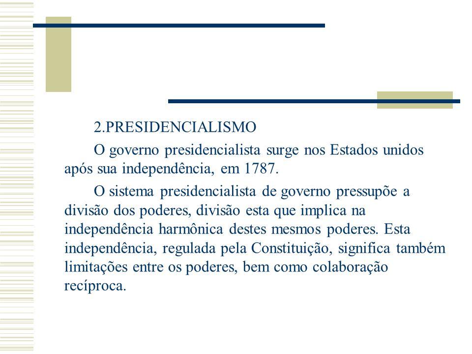 2.PRESIDENCIALISMOO governo presidencialista surge nos Estados unidos após sua independência, em 1787.