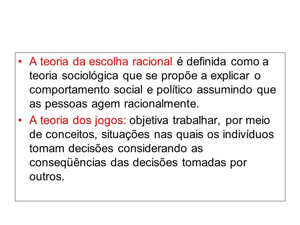 A teoria da escolha racional é definida como a teoria sociológica que se propõe a explicar o comportamento social e político assumindo que as pessoas agem racionalmente.