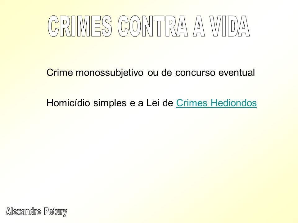 CRIMES CONTRA A VIDA Crime monossubjetivo ou de concurso eventual