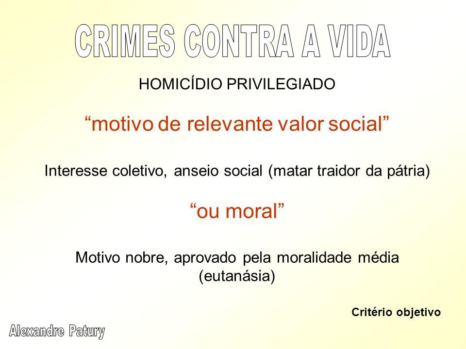 CRIMES CONTRA A VIDA motivo de relevante valor social ou moral
