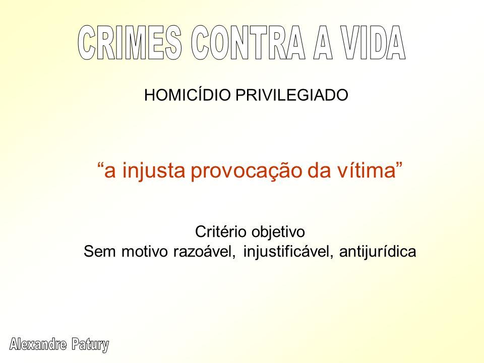 CRIMES CONTRA A VIDA a injusta provocação da vítima