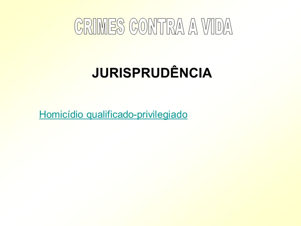 CRIMES CONTRA A VIDA JURISPRUDÊNCIA Homicídio qualificado-privilegiado