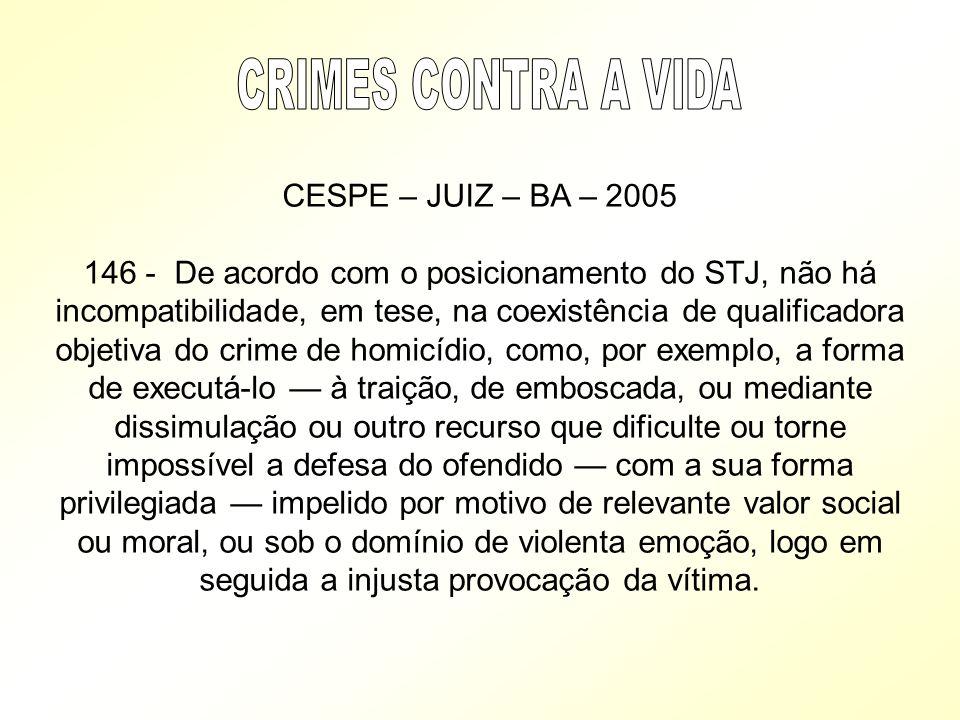 CRIMES CONTRA A VIDA CESPE – JUIZ – BA – 2005