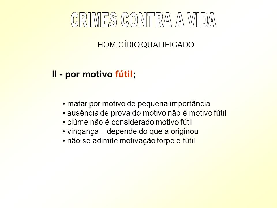 CRIMES CONTRA A VIDA II - por motivo fútil; HOMICÍDIO QUALIFICADO