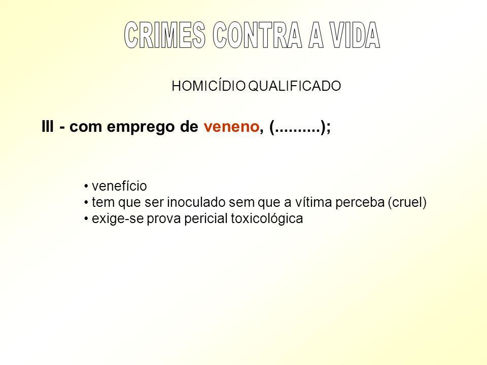 CRIMES CONTRA A VIDA III - com emprego de veneno, (..........);