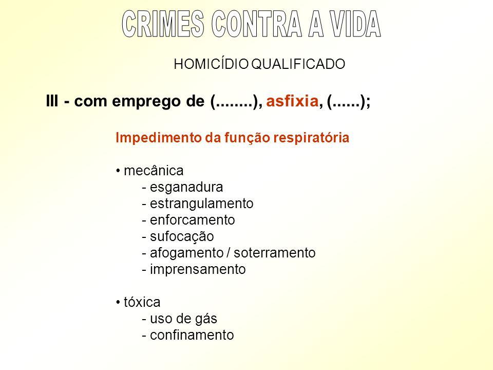 CRIMES CONTRA A VIDA HOMICÍDIO QUALIFICADO. III - com emprego de (........), asfixia, (......); Impedimento da função respiratória.