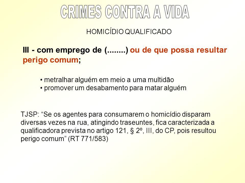 CRIMES CONTRA A VIDA HOMICÍDIO QUALIFICADO. III - com emprego de (........) ou de que possa resultar perigo comum;