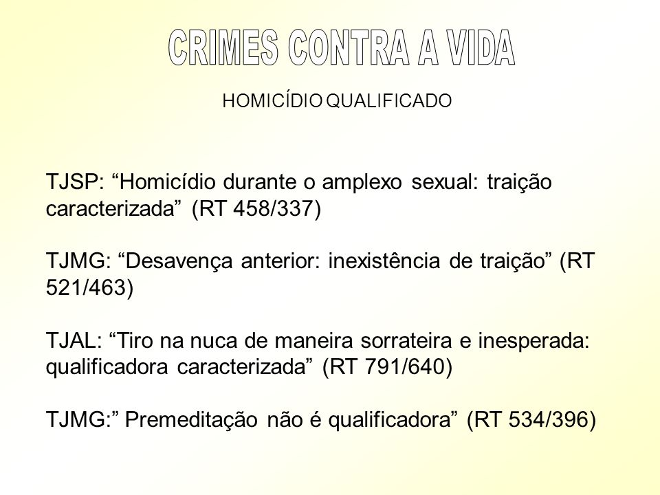 CRIMES CONTRA A VIDA HOMICÍDIO QUALIFICADO. TJSP: Homicídio durante o amplexo sexual: traição caracterizada (RT 458/337)