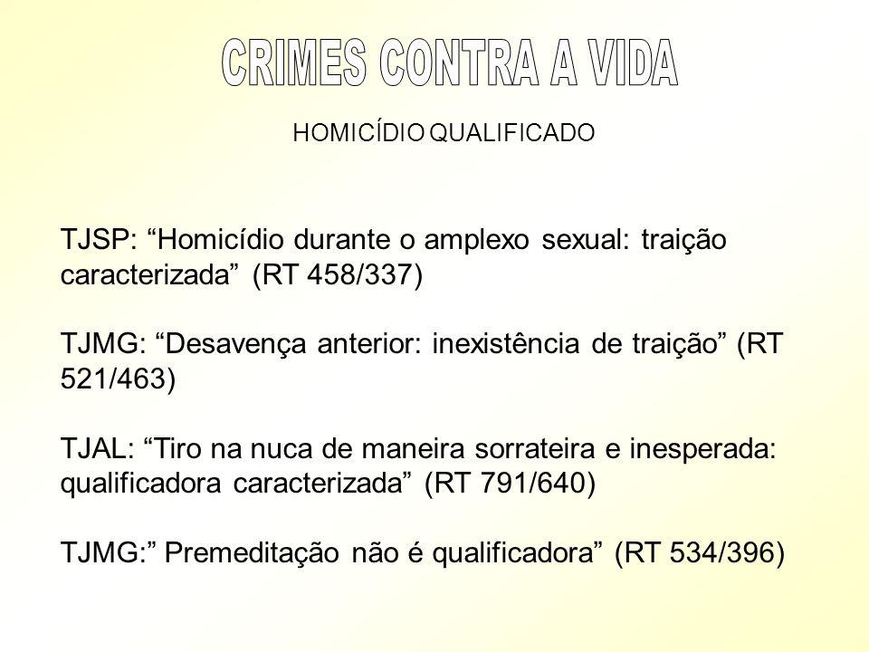 CRIMES CONTRA A VIDA HOMICÍDIO QUALIFICADO. TJSP: Homicídio durante o amplexo sexual: traição caracterizada (RT 458/337)