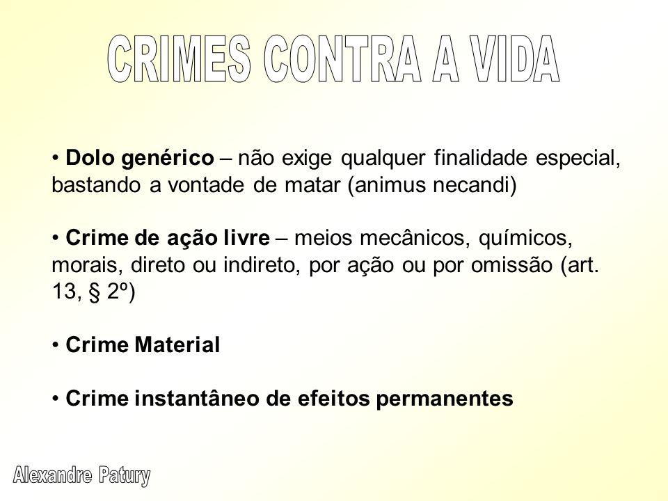 CRIMES CONTRA A VIDA Dolo genérico – não exige qualquer finalidade especial, bastando a vontade de matar (animus necandi)