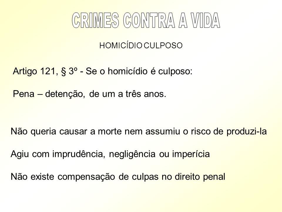 CRIMES CONTRA A VIDA Artigo 121, § 3º - Se o homicídio é culposo: