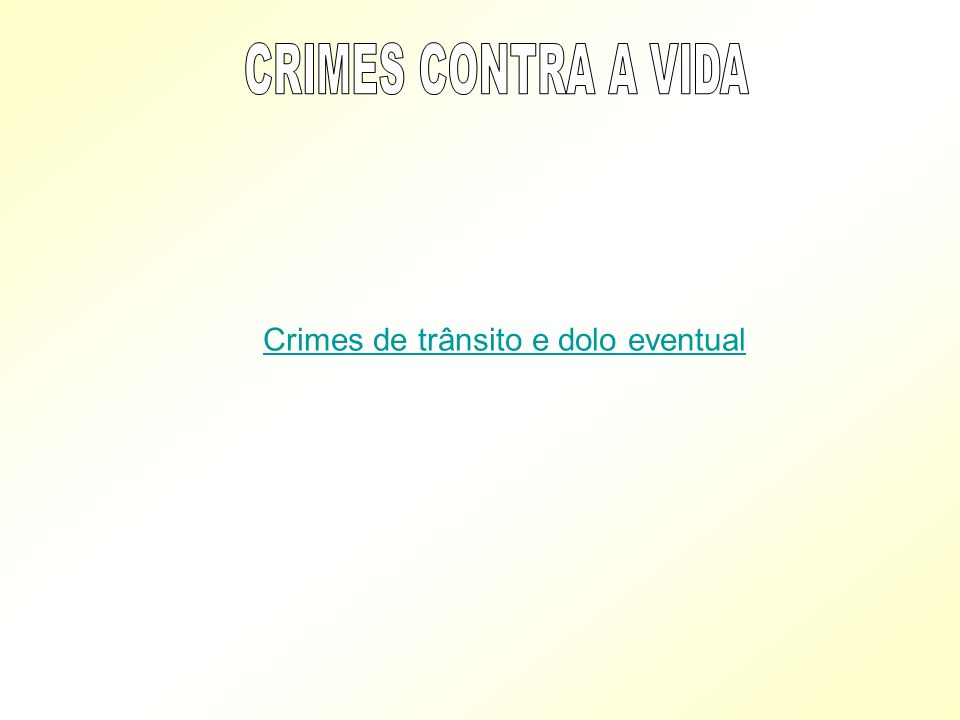 CRIMES CONTRA A VIDA Crimes de trânsito e dolo eventual