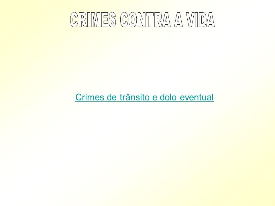 CRIMES CONTRA A VIDA Crimes de trânsito e dolo eventual