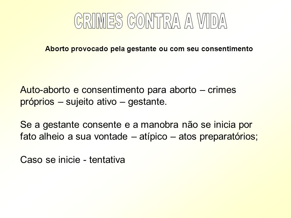 CRIMES CONTRA A VIDA Aborto provocado pela gestante ou com seu consentimento.