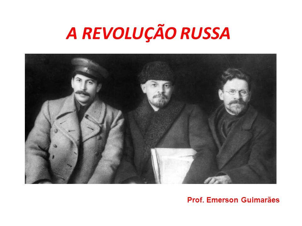 A REVOLUÇÃO RUSSA Prof. Emerson Guimarães