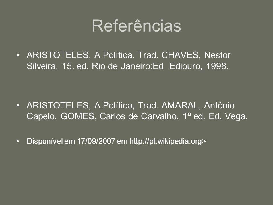 Referências ARISTOTELES, A Política. Trad. CHAVES, Nestor Silveira. 15. ed. Rio de Janeiro:Ed Ediouro, 1998.
