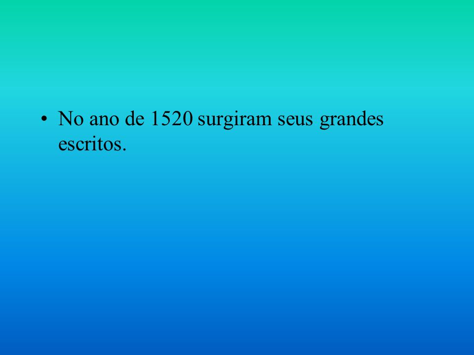 No ano de 1520 surgiram seus grandes escritos.