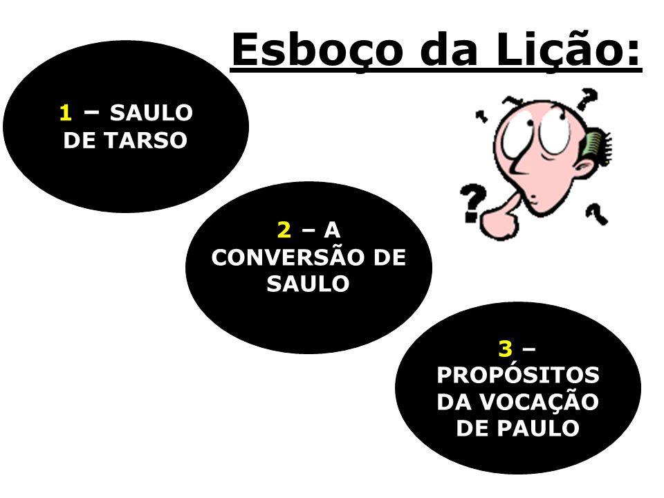 Esboço da Lição: 1 – SAULO DE TARSO 2 – A CONVERSÃO DE SAULO 3 –