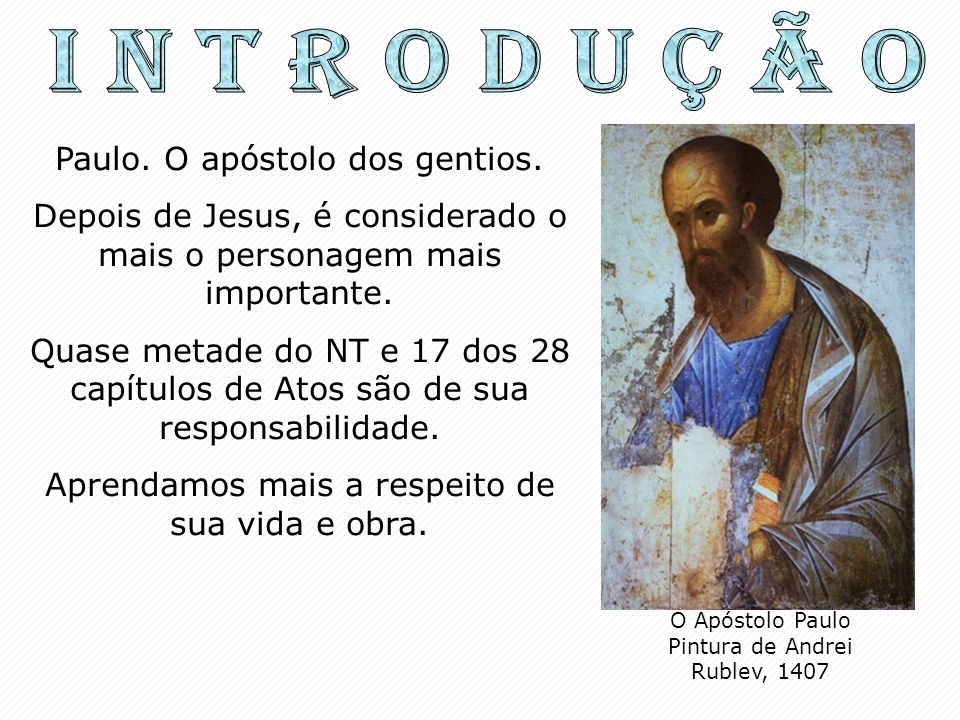 I N T R O D U Ç Ã O Paulo. O apóstolo dos gentios.