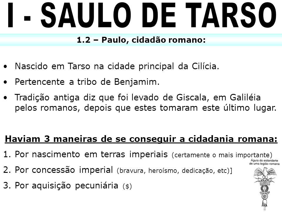 I - SAULO DE TARSO Nascido em Tarso na cidade principal da Cilícia.