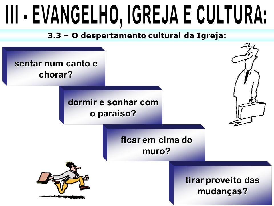III - EVANGELHO, IGREJA E CULTURA: