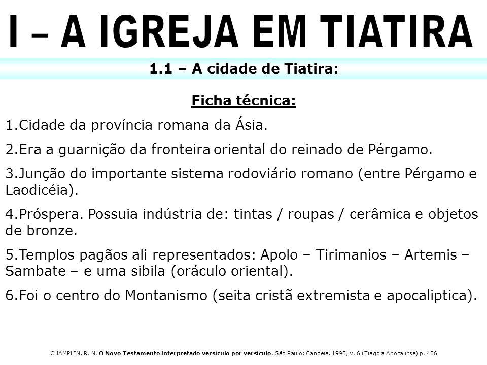 I – A IGREJA EM TIATIRA 1.1 – A cidade de Tiatira: Ficha técnica: