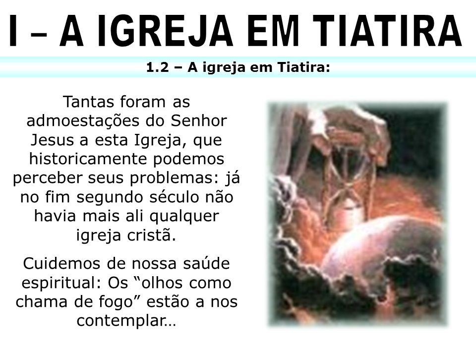 I – A IGREJA EM TIATIRA 1.2 – A igreja em Tiatira: