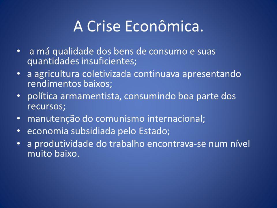 A Crise Econômica. a má qualidade dos bens de consumo e suas quantidades insuficientes;