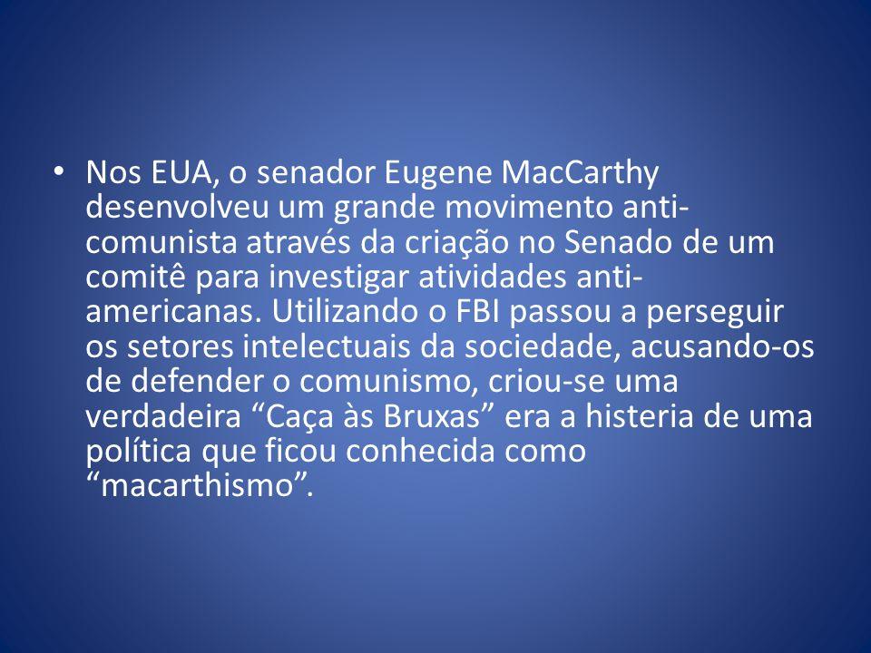 Nos EUA, o senador Eugene MacCarthy desenvolveu um grande movimento anti-comunista através da criação no Senado de um comitê para investigar atividades anti-americanas.