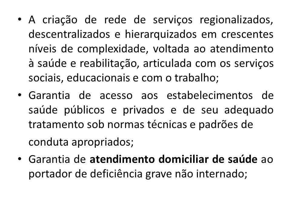 A criação de rede de serviços regionalizados, descentralizados e hierarquizados em crescentes níveis de complexidade, voltada ao atendimento à saúde e reabilitação, articulada com os serviços sociais, educacionais e com o trabalho;