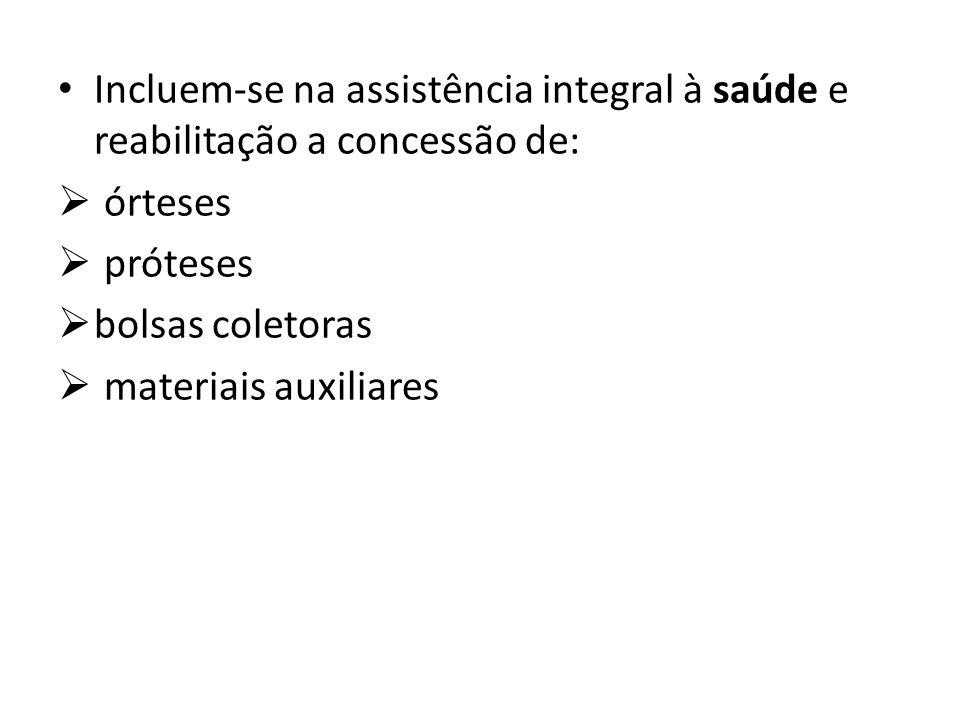 Incluem-se na assistência integral à saúde e reabilitação a concessão de: