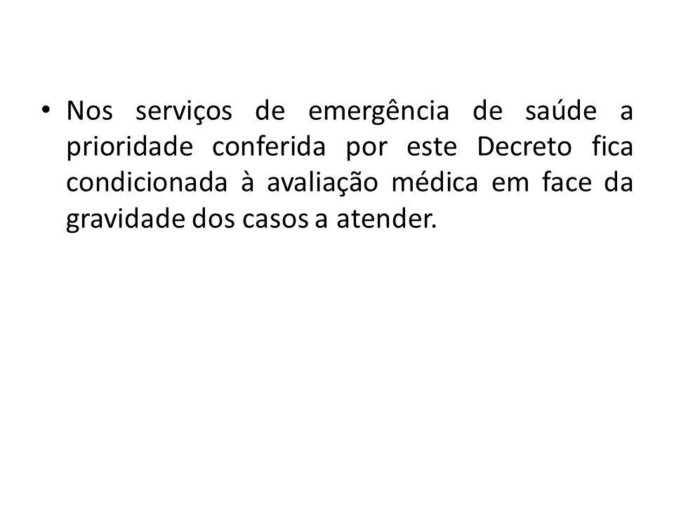 Nos serviços de emergência de saúde a prioridade conferida por este Decreto fica condicionada à avaliação médica em face da gravidade dos casos a atender.
