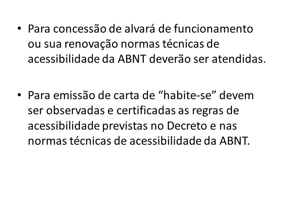 Para concessão de alvará de funcionamento ou sua renovação normas técnicas de acessibilidade da ABNT deverão ser atendidas.
