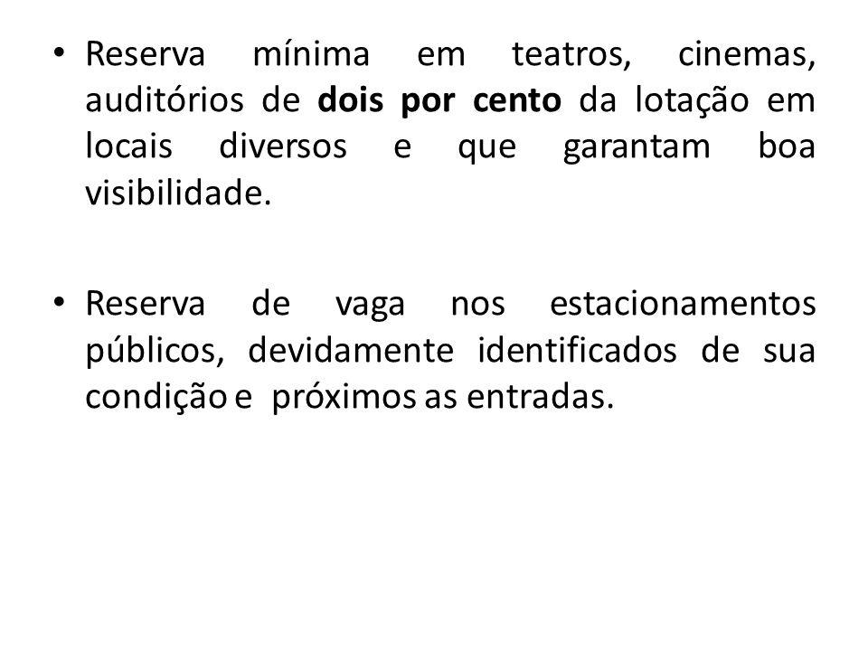 Reserva mínima em teatros, cinemas, auditórios de dois por cento da lotação em locais diversos e que garantam boa visibilidade.