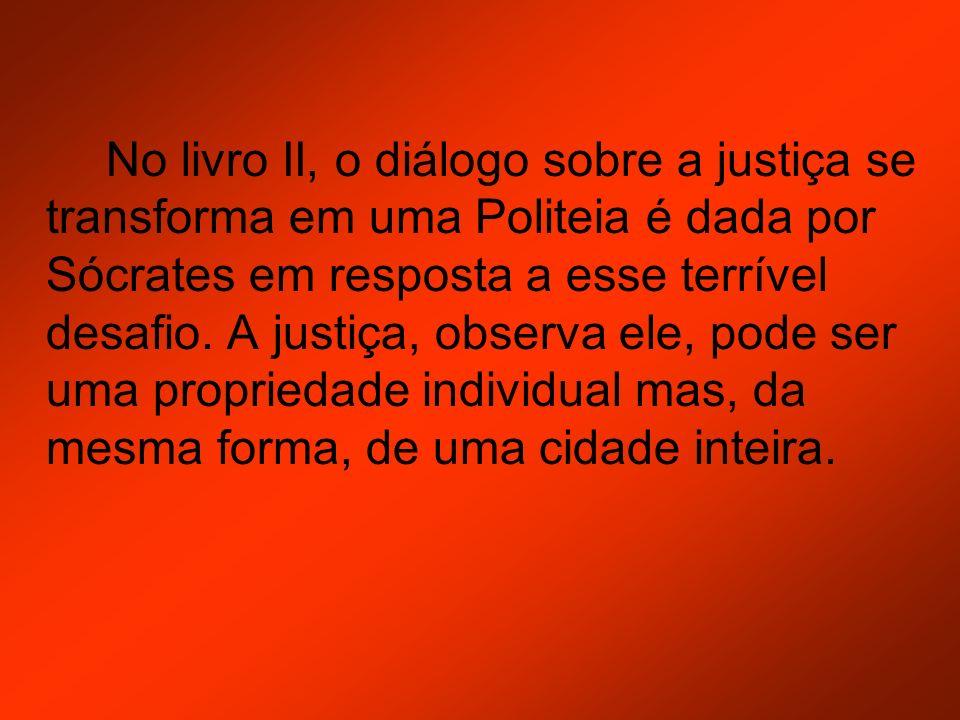 No livro II, o diálogo sobre a justiça se transforma em uma Politeia é dada por Sócrates em resposta a esse terrível desafio.