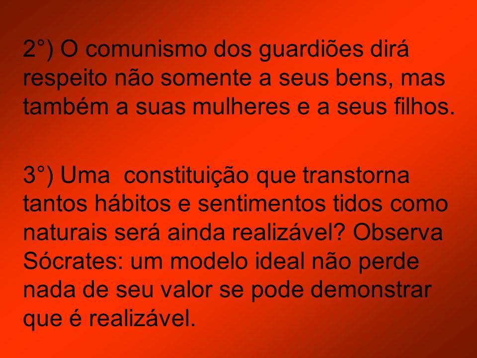 2°) O comunismo dos guardiões dirá respeito não somente a seus bens, mas também a suas mulheres e a seus filhos.